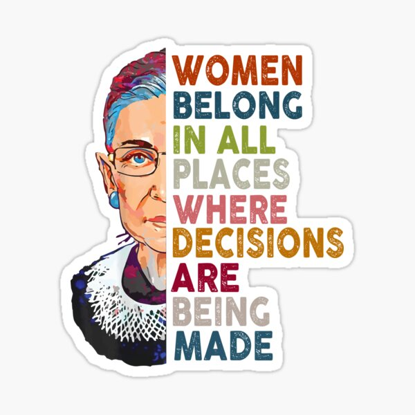 Women belong in all places Ruth Bader Ginsburg Tshirt Sticker