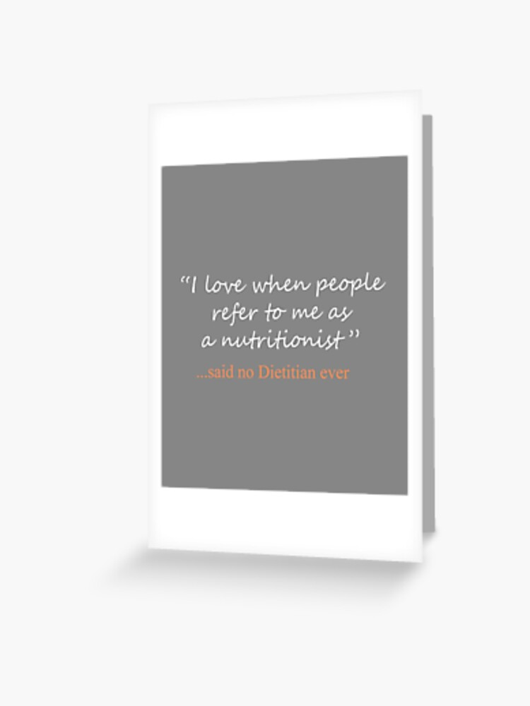 Funny Said No Dietitian Ever Design Greeting Card By Lgamble12345 Redbubble