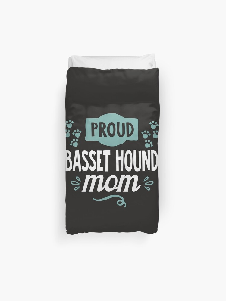 Proud Basset Hound Cool Funny Cute Sweet Unique Special Dog Puppies Humor Quotes Sayings Slogan Statement Memes Gift Present Duvet Cover