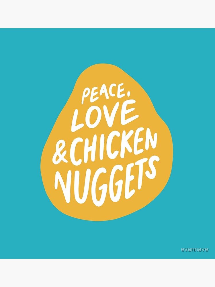 Peace, Love & Chicken Nuggets by evannave
