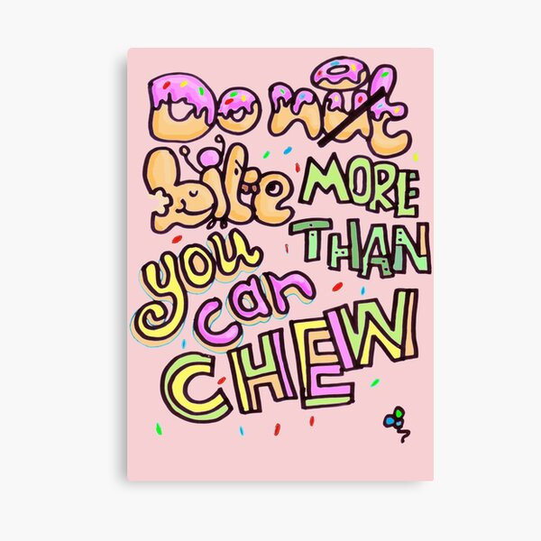 Do not bite more than you can chew Canvas Print