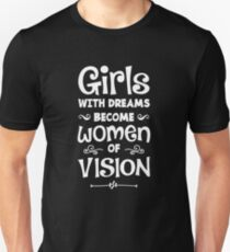 Girls with dreams become women of vision Slim Fit T-Shirt
