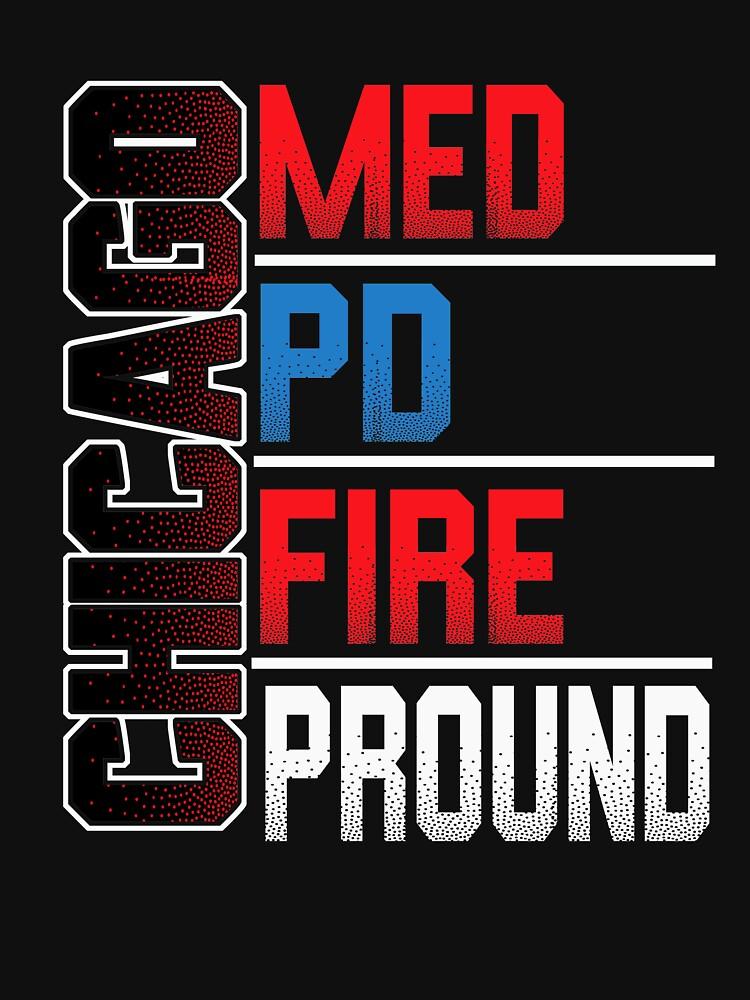 Chicago Med, Chicago PD, Chicago Fire, Chicago Proud by brandynbozeman