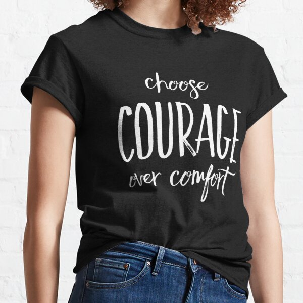 Choose courage over comfort  Classic T-Shirt