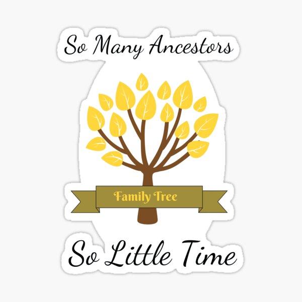 So Many Ancestors So Little Time Genealogy Design Sticker