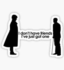 I Don't Have Friends Sticker