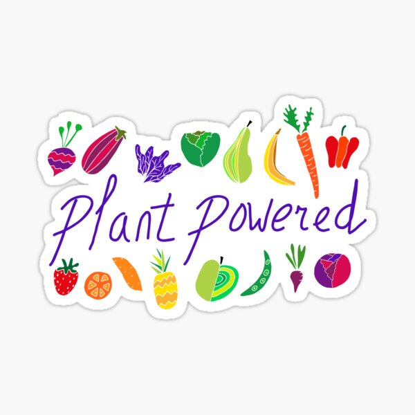 Plant powered, vegan quotes, powered by plants! Sticker