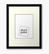 DON'T PAINT Framed Print
