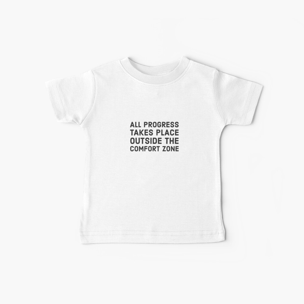 All progress takes place outside the comfort zone Baby T-Shirt
