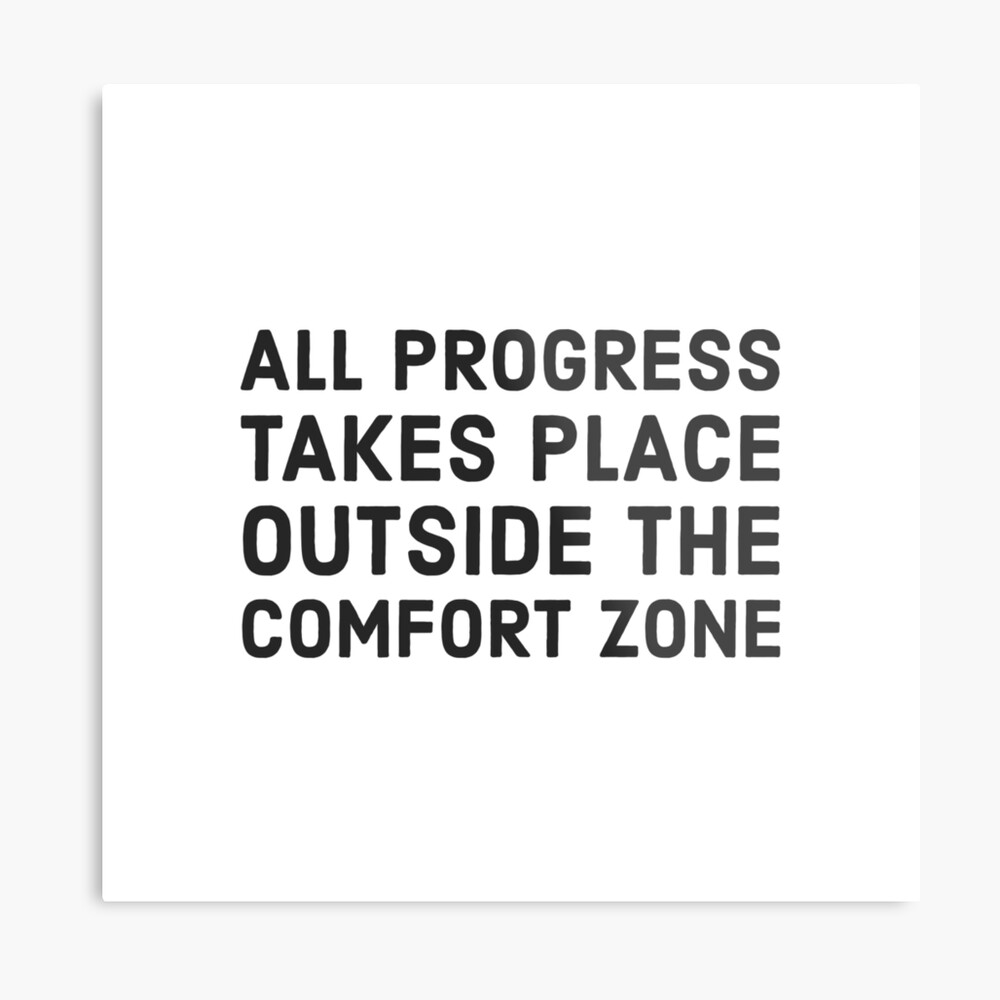 All progress takes place outside the comfort zone Metal Print