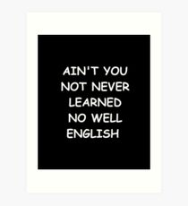 Lámina artística Funny Saying Ain't You Not Never Learned No Well English Humorous