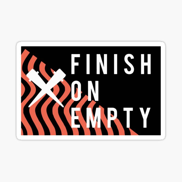 Finish on Empty Sticker