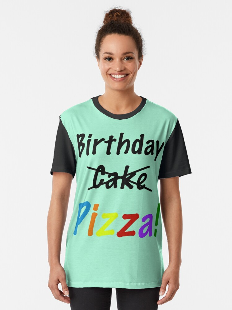 Alternate view of Funny Birthday Pizza Not Cake Slogan Shows Your Preference Graphic T-Shirt