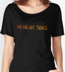 We Are Not Things Women's Relaxed Fit T-Shirt