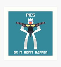 Pics Or It Didn't Happen Art Print