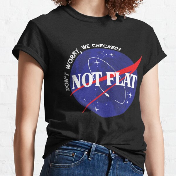 Not Flat- Don't Worry, We Checked Space Design Classic T-Shirt