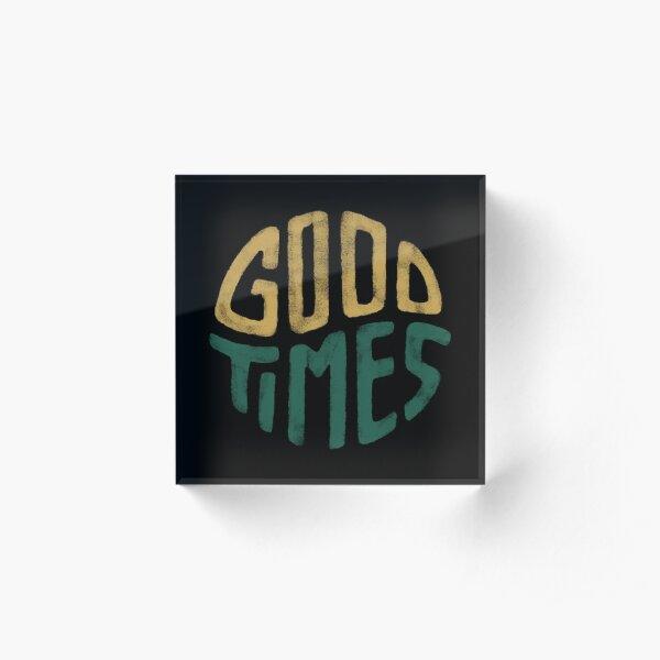Good Times Acrylic Block