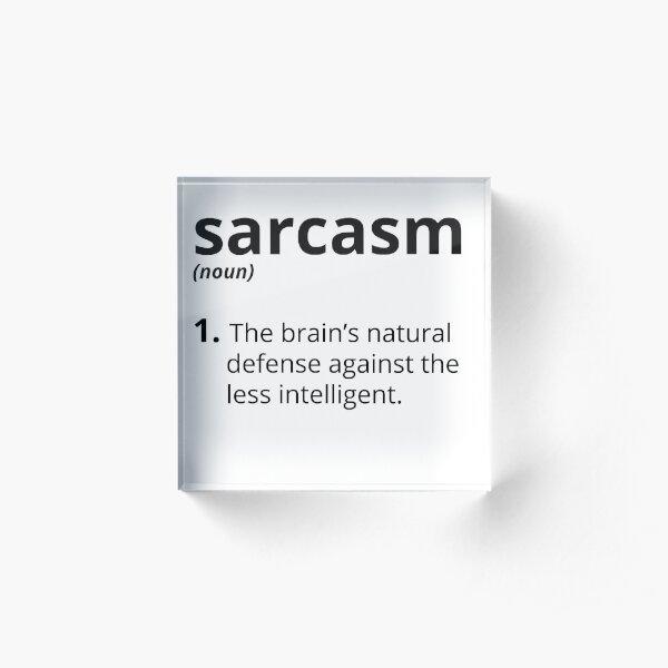Sarcasme Bloc acrylique