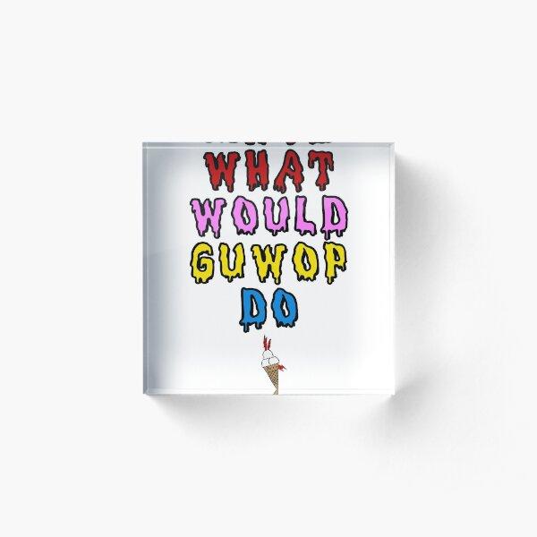 What would guwop do  Acrylic Block