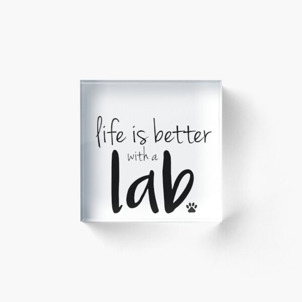 life is better with a lab Acrylic Block