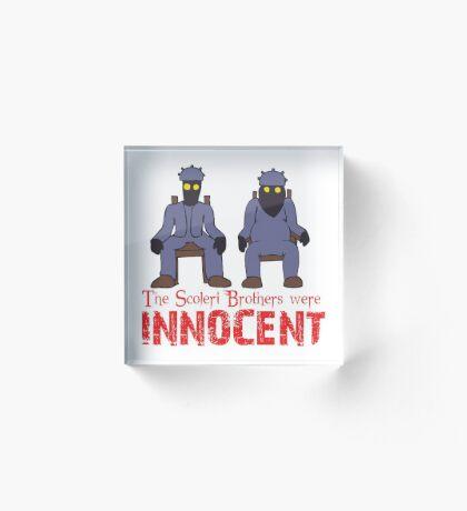 The Scoleri Brothers Were Innocent Acrylic Block
