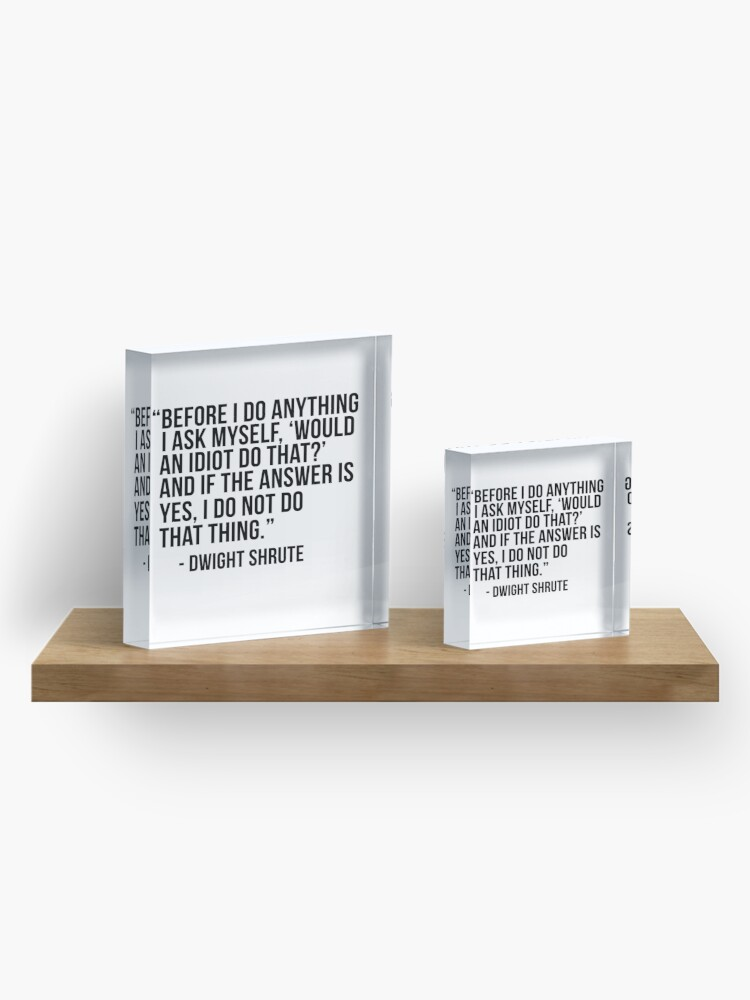 Alternate view of Dwight Shrute Quote Acrylic Block