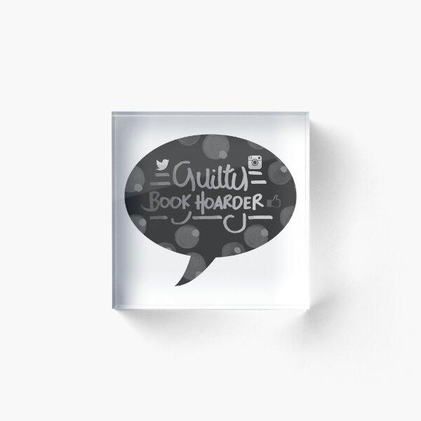 guilty book hoarder Acrylic Block