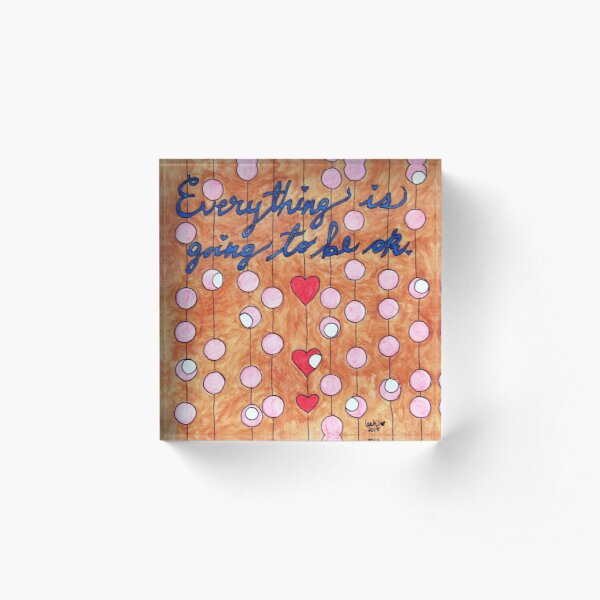 Everything is Going to be OK Acrylic Block