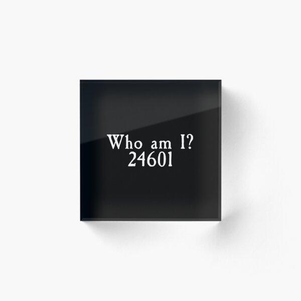Les Miserables - Who Am I? 24601 Acrylic Block