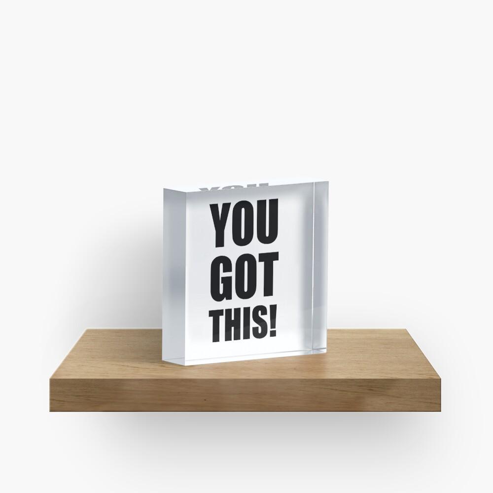 You Got This Acrylic Block