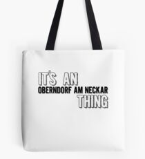 It's An Oberndorf Am Neckar Thing Tote Bag