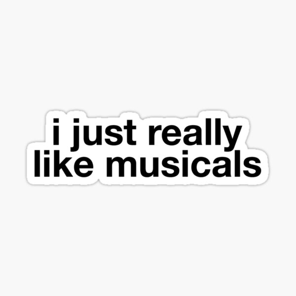 I just really like musicals Sticker