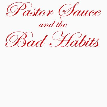 Pastor Sauce and the Bad Habits by spidey66