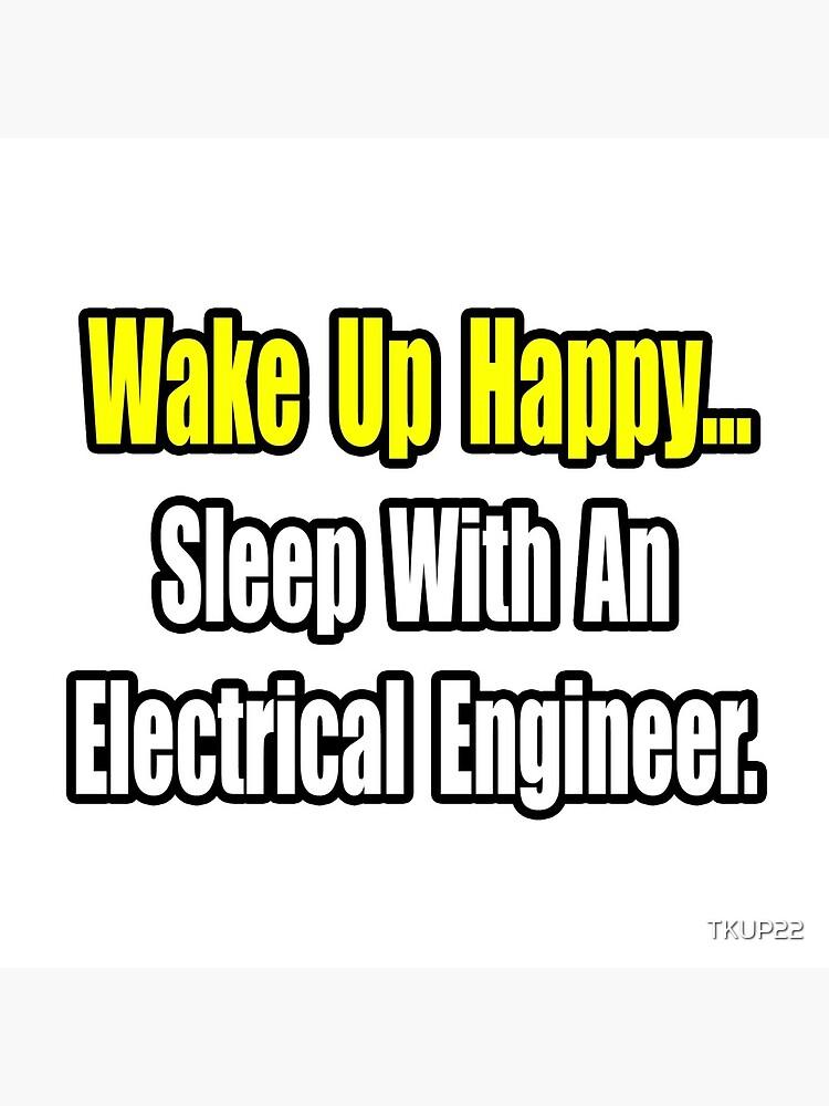 Wake Up Happy, Sleep With an Electrical Engineer by TKUP22