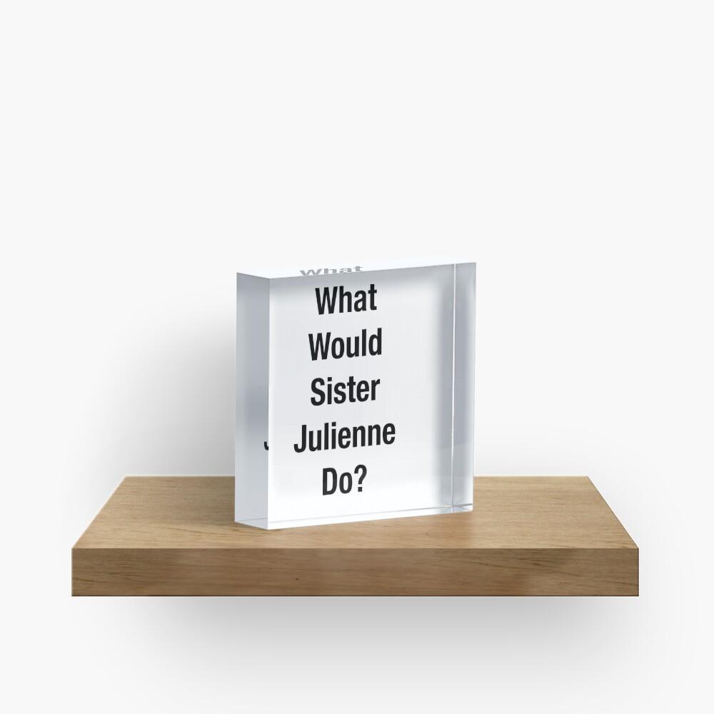 ¿Qué haría la Hermana Julienne? Bloque acrílico