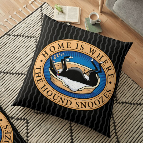 Home is where the Hound snoozes Floor Pillow