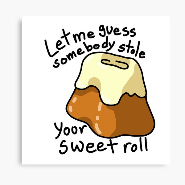 Somebody Stole Your Sweet Roll Canvas Print