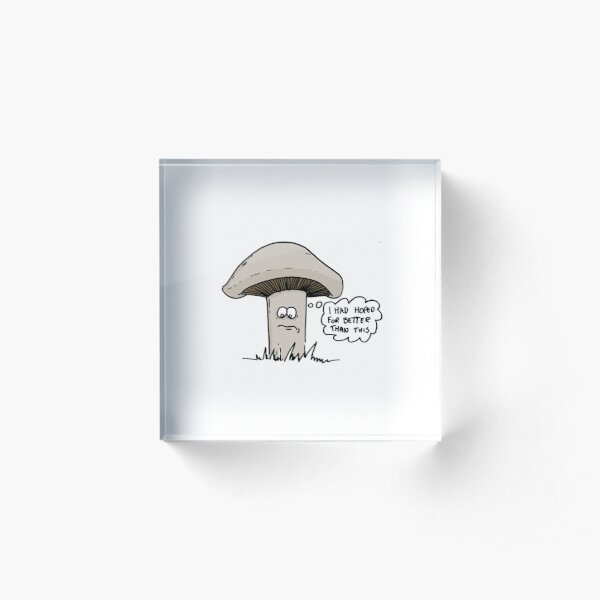 The Disappointed Mushroom Acrylic Block
