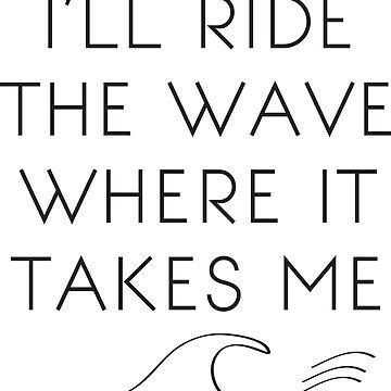 I'll Ride The Wave by cajoneswear
