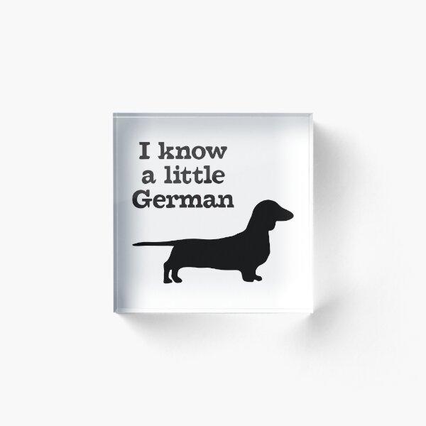 I Know A Little German Dachshund Acrylic Block