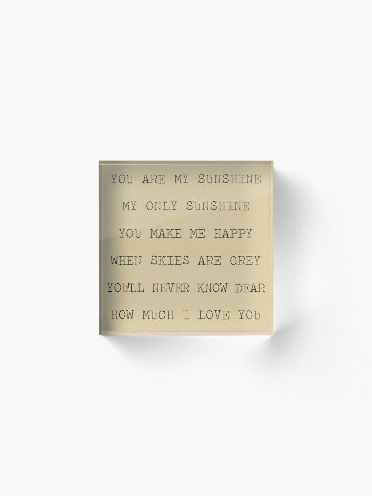 Alternate view of you are my sunshine Acrylic Block