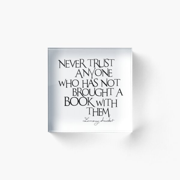 Lemony Snicket Quote Acrylic Block
