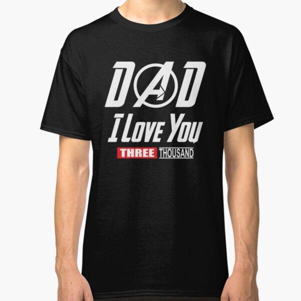 I Love You 3000, Dad I-Will Three Thousand  Classic T-Shirt
