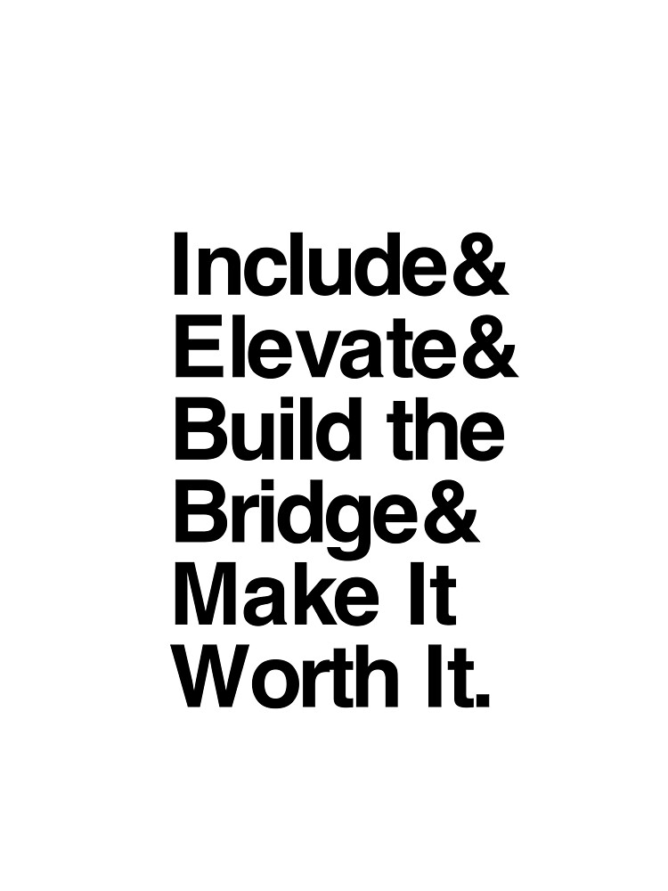 Include & Elevate & Build the Bridge & Make It Worth It - Black Text for Light Backgrounds by Phoole