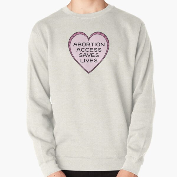 Abortion Access Saves Lives Pullover Sweatshirt
