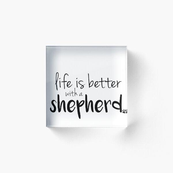 life is better with a shepherd Acrylic Block