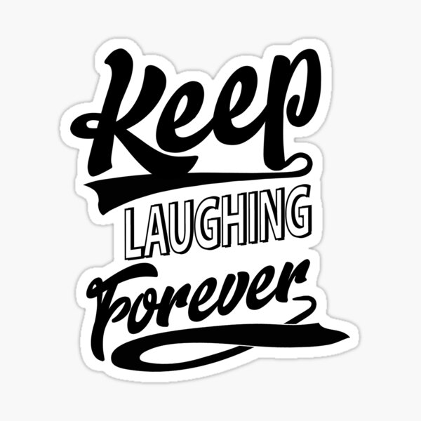 Keep Laughing Forever Sticker