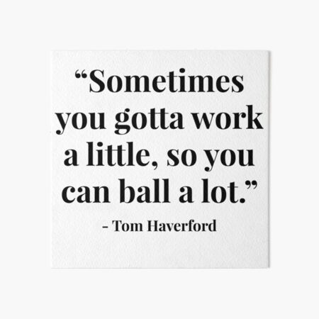 """""""Sometimes you gotta work a little, so you can ball a lot."""" - Tom Haverford Art Board Print"""
