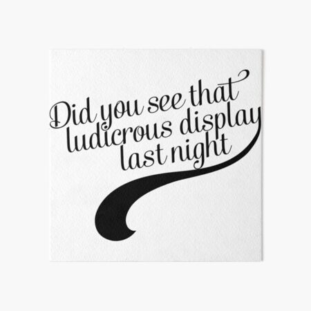 Did you see that ludicrous display last night? Art Board Print