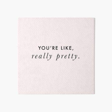 You're Like, Really Pretty - Mean Girls (Black Type on Light Background) Art Board Print